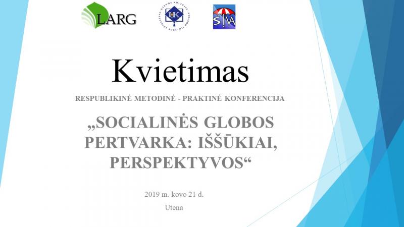 """Respublikinė metodinė - praktinė konferencija """"Socialinės globos pertvarka: iššūkiai, perspektyvos"""""""